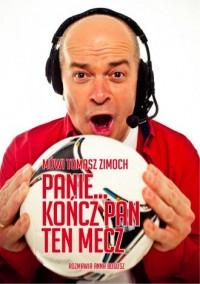 Mówi Tomasz Zimoch. Panie..kończ Pan ten mecz..rozmawia Anna Bogusz - okładka książki
