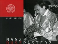 Nasz duszpasterz i my. Ks. Jerzy Popiełuszko w fotografii i wspomnieniach - okładka książki