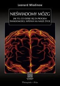Nieświadomy mózg. Jak to, co dzieje - okładka książki