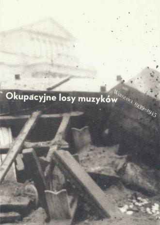 Okupacyjne losy muzyków Warszawa - okładka książki