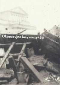 Okupacyjne losy muzyków Warszawa 1939-1945 Tom 2 - okładka książki