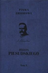 Pisma zbiorowe Józefa Piłsudskiego. Tom 10 - okładka książki