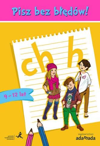 Pisz bez błędów! ch i h (wiek 9-12 - okładka książki