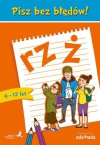 Pisz bez błędów! rz i ż (wiek 9-12 lat) - okładka książki