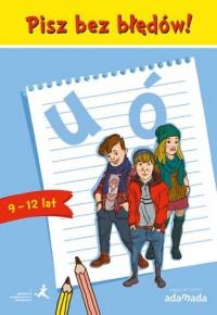 Pisz bez błędów! u ó (wiek 9-12 lat) - okładka książki