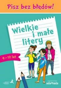 Pisz bez błędów. Wielkie i małe litery (wiek 9-12 lat) - okładka książki