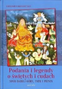 Podania i legendy o świętych i cudach spod Babiej Góry, Tatr i Pienin - okładka książki