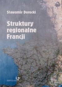 Struktury regionalne Francji. Seria: Prace Monograficzne 733 - okładka książki