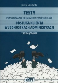Testy przygotowujące do egzaminu z kwalifikacji A.68. Obsługa klienta w jednostkach administracji z rozwiązaniami - okładka podręcznika