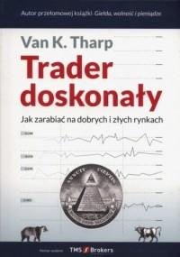Trader doskonały. Jak zarabiać na dobrych i złych rynkach - okładka książki