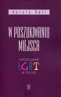 W poszukiwaniu miejsca. Chrześcijanie LGBT w Polsce - okładka książki