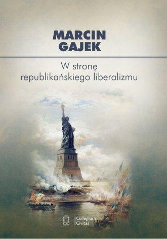 W stronę republikańskiego liberalizmu. - okładka książki