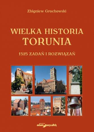 Wielka historia Torunia. 1525 zadań - okładka książki
