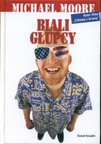 Biali głupcy - Michael Moore - okładka książki
