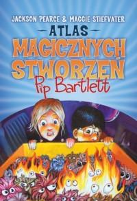 Atlas magicznych stworzeń Pip Bartlett - okładka książki