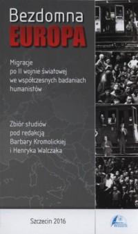 Bezdomna Europa. Migracje po II wojnie światowej we współczesnych badaniach humanistów - okładka książki