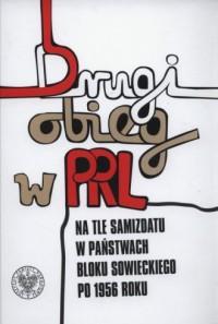 Drugi obieg wydawniczy w PRL na tle historii samizdatu w państwach bloku sowieckiego po 1956 roku - okładka książki