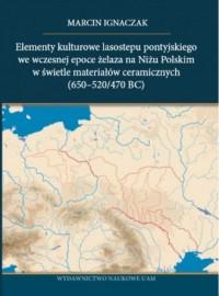 Elementy kulturowe lasostepu pontyjskiego we wczesnej epoce żelaza na Niżu Polskim w świetle materiałów ceramicznych - okładka książki