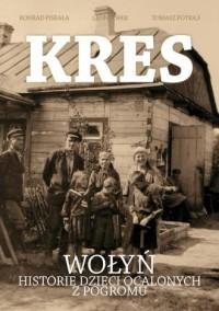 Kres. Wołyń, historie dzieci ocalonych z pogromu - okładka książki