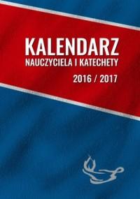 Kalendarz nauczyciela i katechety 2016/2017 - okładka książki