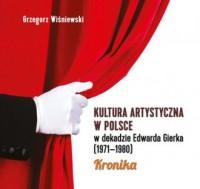 Kultura artystyczna w Polsce w dekadzie Edwarda Gierka (1971-1980). Kronika - okładka książki