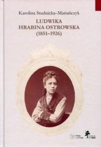 Ludwika hrabina Ostrowska (1851-1926). Kobieta, gospodarz, społecznik - okładka książki