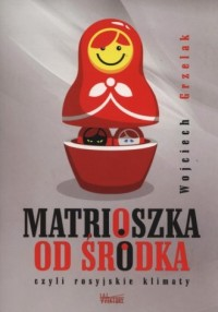 Matrioszka od środka czyli rosyjskie klimaty - okładka książki