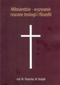 Miłosierdzie - wyzwanie rzucone teologii i filozofii - okładka książki