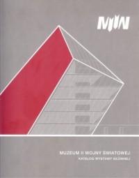 Muzeum II Wojny Światowej. Katalog wystawy głównej - okładka książki