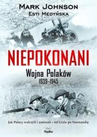 Niepokonani. Wojna Polaków 1939-1945 - okładka książki