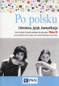 Po polsku 3. Klasa 3. Gimnazjum. Literatura język komunikacja. Zeszyt ćwiczeń - okładka podręcznika