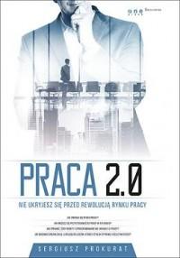 Praca 2.0. Nie ukryjesz się przed rewolucją rynku pracy - okładka książki