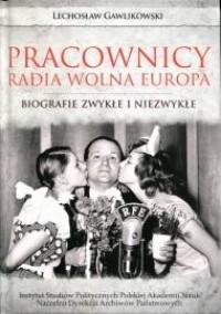 Pracownicy Radia Wolna Europa. Biografie zwykłe i niezwykłe - okładka książki