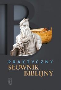 Praktyczny słownik biblijny - okładka książki