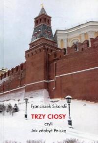 Trzy ciosy czyli jak zdobyć Polskę - okładka książki