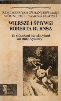 Wiersze i śpiywki Roberta Burnsa. Ze ślonskimi translacyjami od Mirka Syniawy - okładka książki