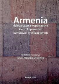 Armenia - dziedzictwo a współczesne kierunki przemian kulturowo-cywilizacyjnych - okładka książki