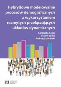 Hybrydowe modelowanie procesów demograficznych z wykorzystaniem rozmytych przełączających układów dynamicznych - okładka książki