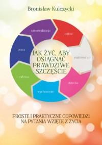 Jak żyć aby osiągnąć prawdziwe szczęście - okładka książki