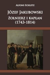Józef Jakubowski żołnierz i kapłan (1743-1814) - okładka książki