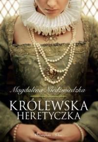 Królewska heretyczka - okładka książki