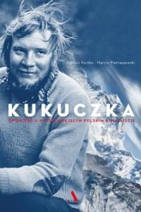 Kukuczka. Opowieść o najsłynniejszym polskim himalaiście - okładka książki