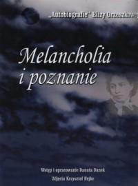 Melancholia i poznanie. Autobiografia Elizy Orzeszkowej - okładka książki