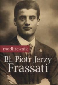 Modlitewnik. Bł. Piotr Jerzy Frassati - okładka książki