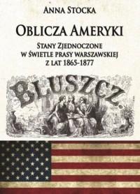 Oblicza Ameryki. Stany Zjednoczone w świetle prasy warszawskiej z lat 1865-1877 - okładka książki