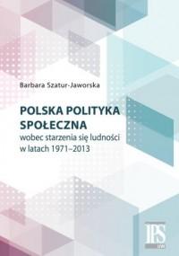 Polska polityka społeczna wobec starzenia się ludności w latach 1971-2013 - okładka książki