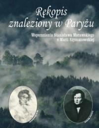 Rękopis znaleziony w Paryżu. Wspomnienia Stanisława Morawskiego o Marii Szymanowskiej - okładka książki