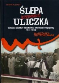 Ślepa (czerwona) uliczka. Stołeczne struktury Ministerstwa Informacji i Propagandy (1944-1947) - okładka książki