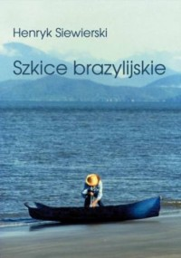 Szkice brazylijskie. Seria: Biblioteka Iberyjska - okładka książki