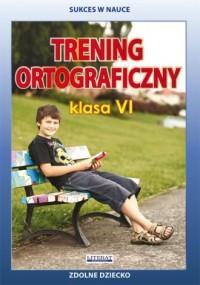 Trening ortograficzny. Klasa 6. Szkoła podstawowa - okładka podręcznika